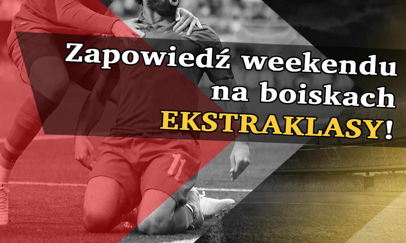 Zapowiedź weekendu na boiskach Ekstraklasy! - Zdjęcie główne