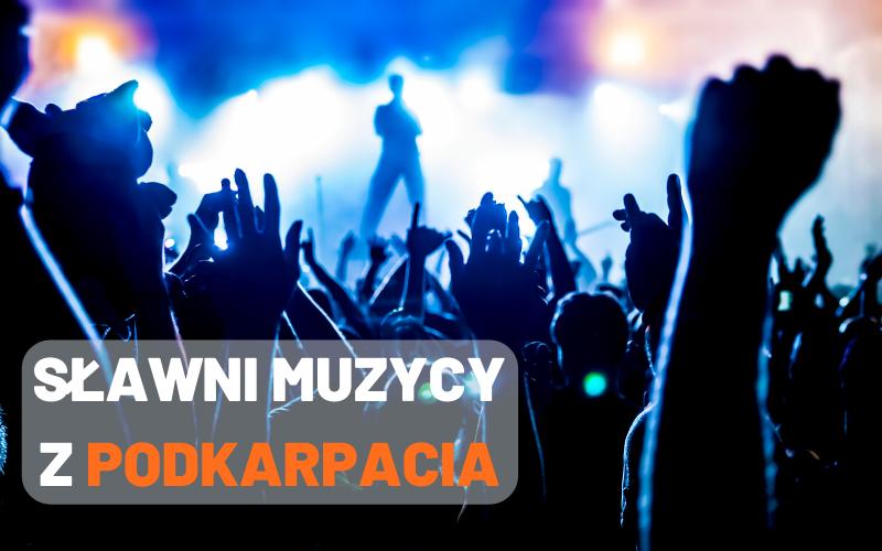 Znani muzycy z Podkarpacia. Wiedziałeś, że stąd pochodzą? [ZDJĘCIA, WIDEO]   - Zdjęcie główne