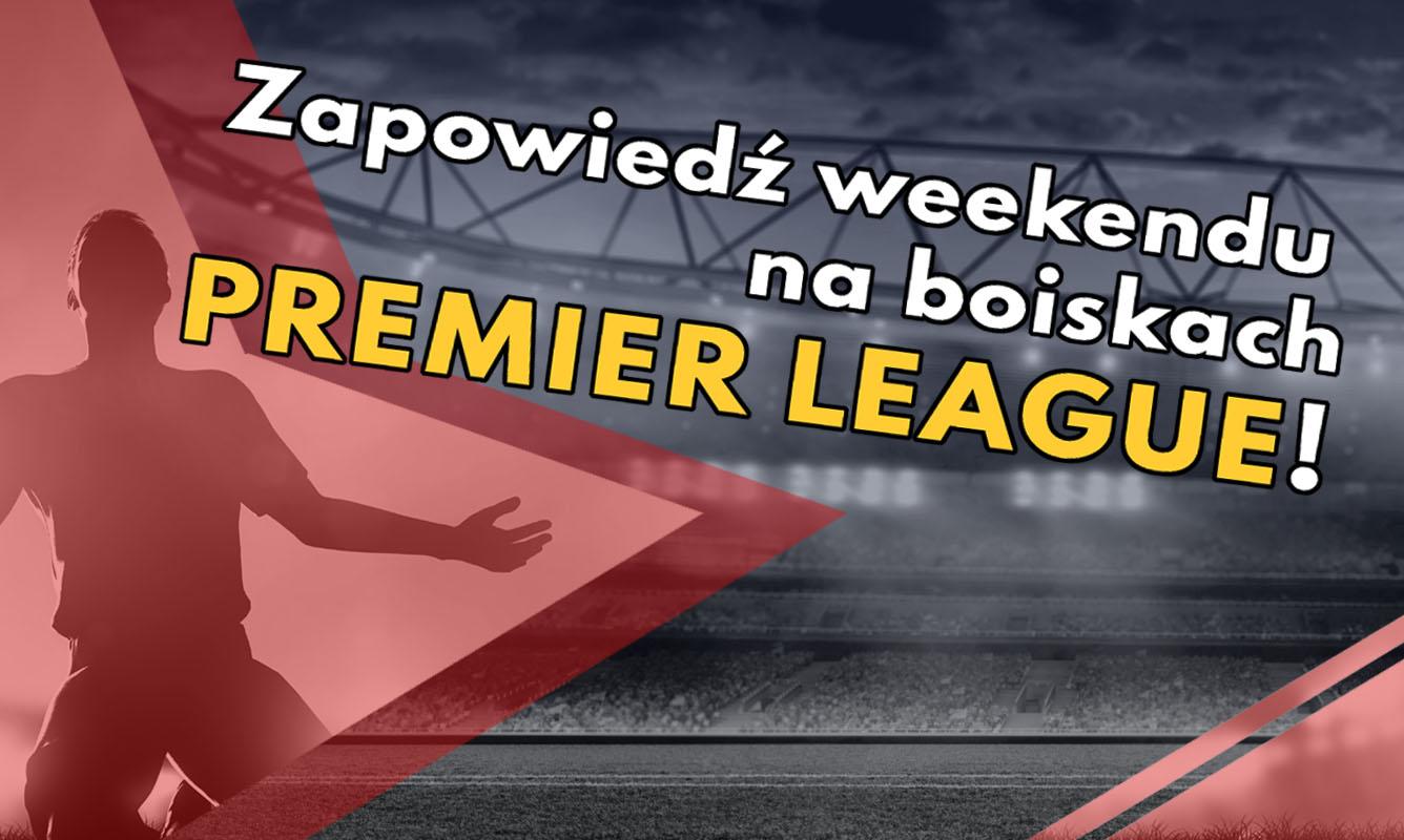 Zapowiedź weekendu na boiskach Premier League! - Zdjęcie główne